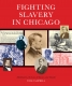 Cover of Fighting Slavery In Chicago